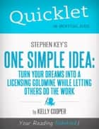 Quicklet On Stephen Key's One Simple Idea: Turn Your Dreams Into a Licensing Goldmine While Letting Others Do The Word (CliffNotes-like Summary and Analysis) ebook by Kelly  Cooper