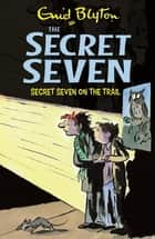 Secret Seven On The Trail - Book 4 ebook by Enid Blyton, Esther Wane