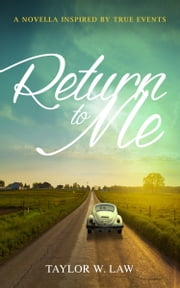 Return to Me: Inspired by True Events eBook von Taylor Law