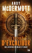 Le Secret d'Excalibur - Une aventure de Wilde et Chase, T3 ebook by Andy Mcdermott, Vincent Basset