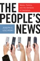 The People's News ebook by Joseph E. Uscinski