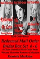 Mail Order Bride: Redeemed Mail Order Brides Box Set 4-6: A Clean Historical Mail Order Bride Western Victorian Romance Collection ebook by KENNETH MARKSON