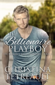 The Billionaire Playboy ebook by Christina Tetreault