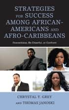Strategies for Success among African-Americans and Afro-Caribbeans - Overachieve, Be Cheerful, or Confront ebook by