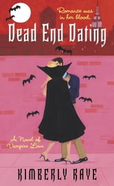 Dead End Dating - A Novel of Vampire Love ebook by Kimberly Raye