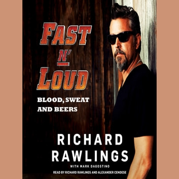 Fast N' Loud - Blood, Sweat and Beers audiobook by Richard Rawlings,Mark Dagostino