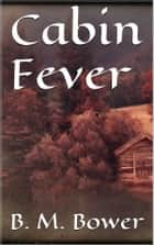 Cabin Fever ebook by B. M. Bower