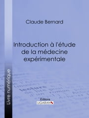 Introduction à la médecine expérimentale ebook by Claude Bernard,Ligaran