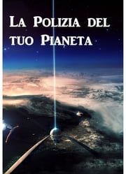 La Polizia del tuo Pianeta - Police your Planet, Italian edition ebook by Lester Del Rey
