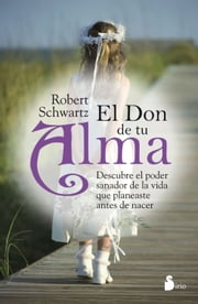 El don de tu alma ebook by Robert Schwartz