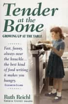 Tender At The Bone ebook by Ruth Reichl
