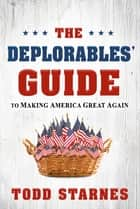 The Deplorables' Guide to Making America Great Again ebook by Todd Starnes