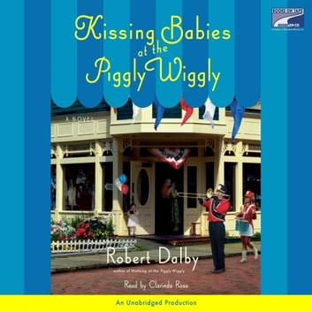 Kissing Babies At the Piggly Wiggly audiobook by Robert Dalby