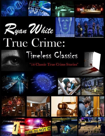 True Crime: Timeless Classics ebook by Ryan White