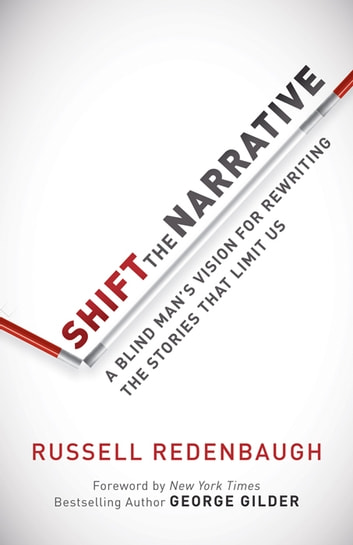 Shift the narrative ebook by russell redenbaugh 9781630477387 shift the narrative a blind mans vision for rewriting the stories that limit us ebook fandeluxe Image collections