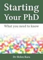 Starting Your PhD: What You Need To Know - PhD Knowledge, #1 ebook by Helen Kara