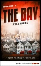 The Bay - Fillmore ebook by Trent Kennedy Johnson
