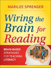 Wiring the Brain for Reading - Brain-Based Strategies for Teaching Literacy ebook by Marilee B. Sprenger