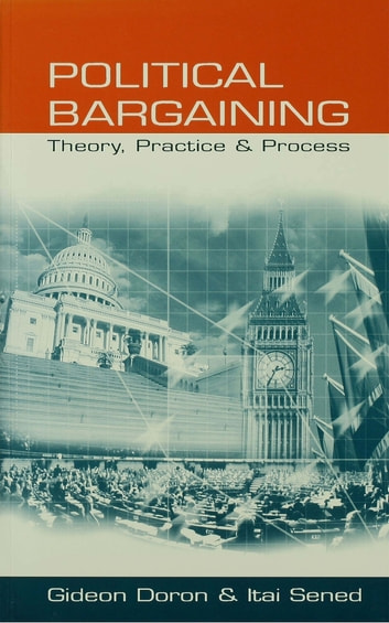 Political Bargaining - Theory, Practice and Process ebook by Mr Gideon Doron,Itai Sened