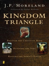Kingdom Triangle - Recover the Christian Mind, Renovate the Soul, Restore the Spirit's Power ebook by J. P.   Moreland