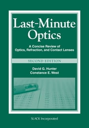 Last-Minute Optics - A Concise Review of Optics, Refraction, and Contact Lenses, Second Edition ebook by David Hunter, Constance West