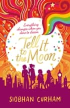 Tell It to the Moon ebook by Siobhan Curham, Kate Forrester