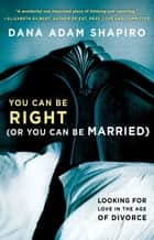 You Can Be Right (or You Can Be Married) ebook by Dana Adam Shapiro