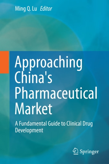 Approaching China's Pharmaceutical Market - A Fundamental Guide to Clinical Drug Development ebook by