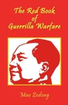 The Red Book of Guerrilla Warfare ebook by Mao Zedong
