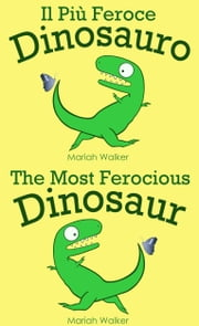 Il Più Feroce Dinosauro / The Most Ferocious Dinosaur (italiano e inglese) ebook by Mariah Walker