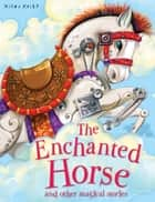 The Enchanted Horse ebook by Miles Kelly