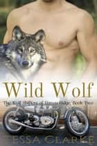 Wild Wolf - The Wolf Shifters of Raven Ridge Paranormal Romance ebook by Tessa Clarke