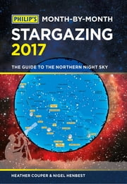 Philip's Month-By-Month Stargazing 2017 - The guide to the northern night sky ebook by Heather Couper,Nigel Henbest