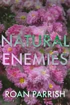 Natural Enemies ebook by Roan Parrish