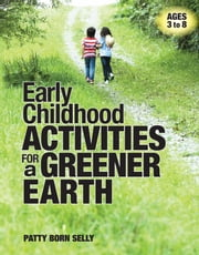 Early Childhood Activities for a Greener Earth ebook by Patty Born Selly