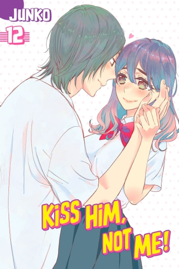 Kiss Him, Not Me - Volume 12 ebook by Junko