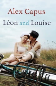 Leon and Louise ebook by Alex Capus,John Brownjohn