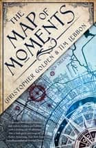 The Map of Moments - A Novel of the Hidden Cities eBook by Christopher Golden, Tim Lebbon