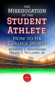 The Miseducation of the Student Athlete - How to Fix College Sports ebook by Kenneth L. Shropshire, Collin D. Williams Jr.