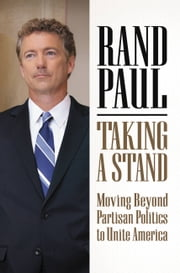 Taking a Stand - Moving Beyond Partisan Politics to Unite America ebook by Rand Paul