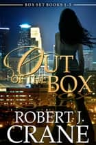 The Out of the Box Series 1-3: Limitless, In the Wind and Ruthless ebook by Robert J. Crane