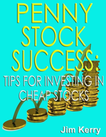 Penny Stock Success: Tips for Investing in Cheap Stocks ebook by Jim Kerry