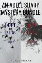 An Adele Sharp Mystery Bundle: Left to Run (#2) and Left to Hide (#3) ebook by Blake Pierce