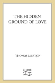 The Hidden Ground of Love - Letters ebook by Thomas Merton,William H. Shannon