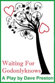 Waiting for Godonlyknows - A Play by Dave Preston ebook by Dave Preston
