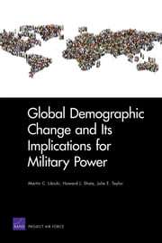 Global Demographic Change and Its Implications for Military Power ebook by Martin C. Libicki,Howard J. Shatz,Julie E. Taylor