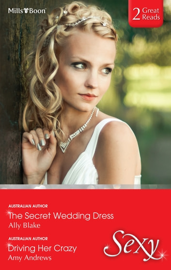 The Secret Wedding Dress/Driving Her Crazy ebook by Ally Blake,Amy Andrews