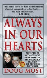 Always In Our Hearts - The Story Of Amy Grossberg, Brian Peterson, The Pregnancy They Hid And The Baby They Killed ebook by Doug Most