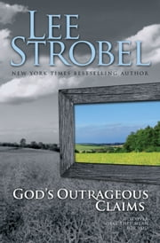 God's Outrageous Claims - Discover What They Mean for You ebook by Lee Strobel