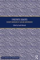 Synesthetic Legalities - Sensory Dimensions of Law and Jurisprudence ebook by Sarah Marusek